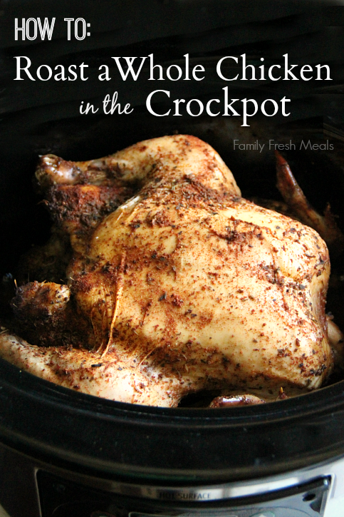 30 Easy Crockpot Recipes - How to Roast a Whole Chicken in the Crockpot - Family Fresh Meals