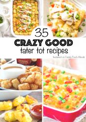 35 CRAZY GOOD TATER TOT RECIPES