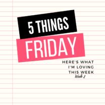Five Things Friday Week 2