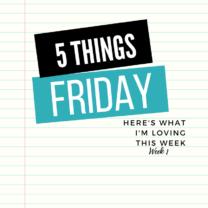 Five Things Friday Week 1