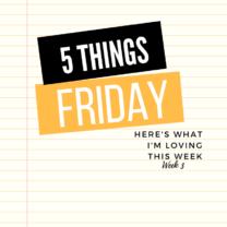 Five Things Friday Week 3