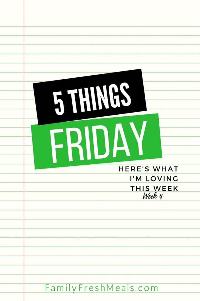 Five things Friday - Week 4