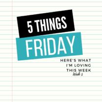 Five Things Friday Week 5
