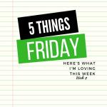 Five Things Friday Week 8