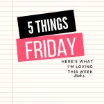 Five Things Friday Week 6