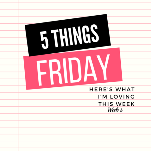 Five things Friday - Week 6