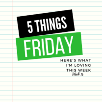 Five Things Friday Week 16