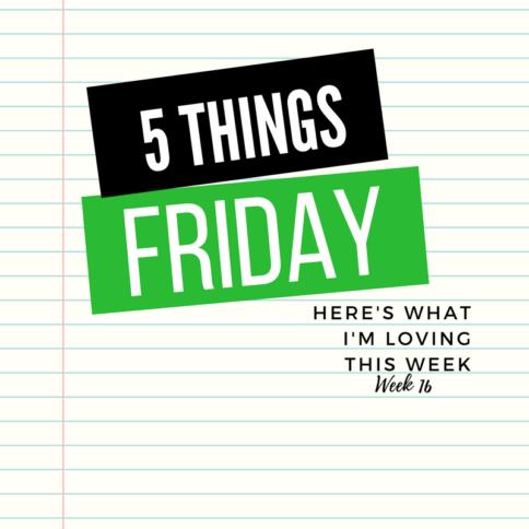 Five things Friday - Week 16